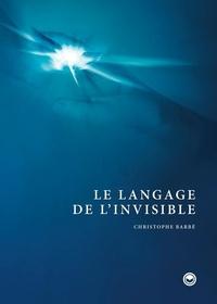 Christophe Barbé - Le langage de l'invisible.