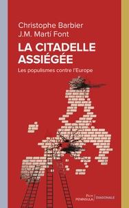Christophe Barbier et Josep Maria Marti Font - La citadelle assiégée - Les populismes contre l'Europe.