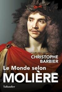 Christophe Barbier - Le monde selon Molière.