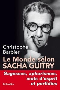 Forum de téléchargement d'ebook Kindle Le monde selon Sacha Guitry  - Sagesses, aphorismes, mots d'esprit et perfidies