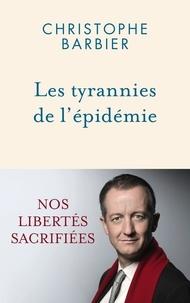 Christophe Barbier - Les tyrannies de l'épidémie - Nos libertés sacrifiées.