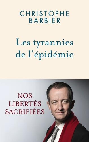 Les tyrannies de l'épidémie. Nos libertés sacrifiées