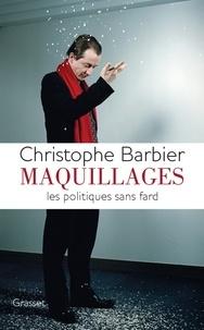 Christophe Barbier - Maquillages - Les politiques sans fard.