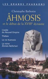 Christophe Barbotin - Ahmosis et le début de la XVIIIe dynastie.