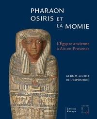 Christophe Barbotin - Pharaon, Osiris et la momie - L'Égypte ancienne à Aix-en-Provence.