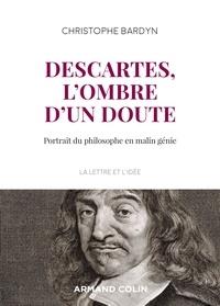 Christophe Bardyn - Descartes, l'ombre d'un doute - Portrait du philosophe en malin génie.