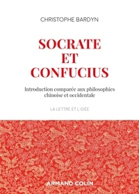 Christophe Bardyn - Socrate et Confucius - Introduction comparée aux philosophies chinoises et occidentales.