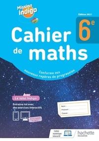 Christophe Barnet et Nadine Billa - Mathématiques 6e Cahier de maths Mission Indigo.