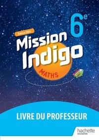 Christophe Barnet et Amaïa Flous - Mission Indigo Maths 6e - Livre du professeur.