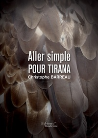 Christophe Barreau - Aller simple pour Tirana.