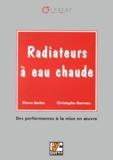Christophe Barreau et Pierre Barles - Radiateurs à eau chaude - Des performances à la mise en oeuvre.
