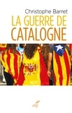 Christophe Barret - La guerre de Catalogne.