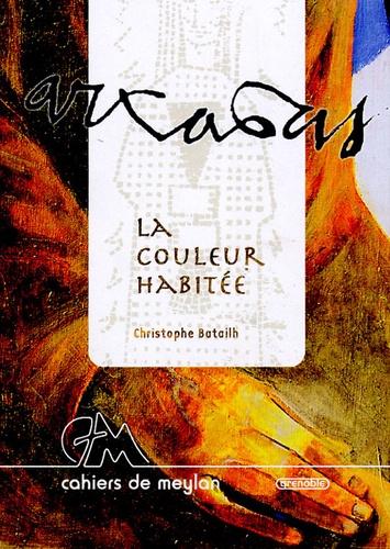 Christophe Batailh - Arcabas, la couleur habitée.