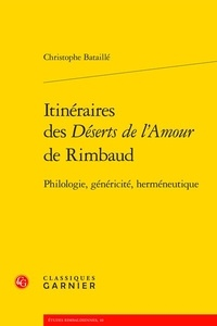 Christophe Bataille - Itinéraires des Déserts de l'Amour de Rimbaud - Philologie, généricité, herméneutique.