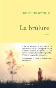 Christophe Bataille - La brûlure.