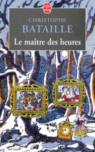 Christophe Bataille - Le maître des heures.