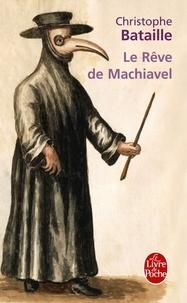 Christophe Bataille - Le Rêve de Machiavel.