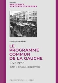 Christophe Batardy - Le Programme commun de la gauche (1972-1977) - C'etait le temps des programmes.