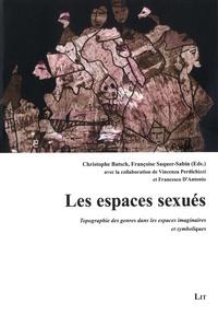 Christophe Batsch et Françoise Saquer-Sabin - Les espaces sexués - Topographie des genres dans les espaces imaginaires et symboliques.