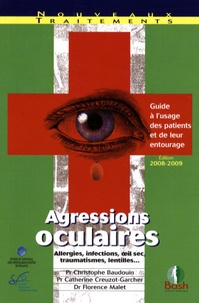 Christophe Baudouin et Catherine Creuzot-Garcher - Agressions oculaires - Guide à l'usage des patients et de leur entourage.