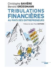 Christophe Bavière et Benoist Grossmann - Tribulations financières au pays des entrepreneurs.