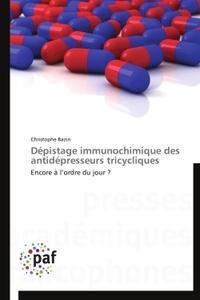 Christophe Bazin - Dépistage immunochimique des antidépresseurs tricycliques - Encore à l'ordre du jour ?.