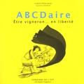 Christophe Beau - ABCDaire - Etre vigneron... en liberté.