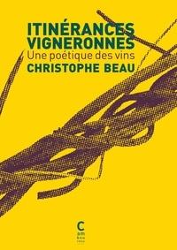 Christophe Beau - Intinérances vigneronnes - Une poétique des vins.