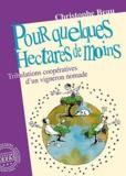 Christophe Beau - Pour quelques hectares de moins - Tribulations coopératives d'un vigneron nomade.