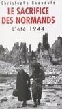 Christophe Beaudufe - Le sacrifice des Normands - L'été 1944.
