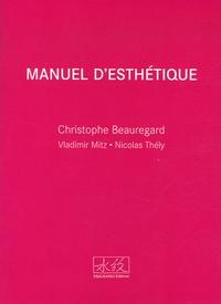 Christophe Beauregard et Nicolas Thély - Manuel d'esthétique.