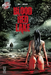 Christophe Bec et Renato Arlem - Blood Red Lake.