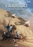 Christophe Bec - L'Aéropostale - Des Pilotes de légende T07 - Cap Juby.
