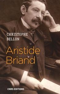 Christophe Bellon - Aristide Briand - Parler pour agir.