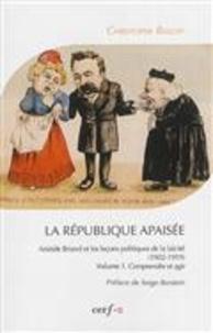 La République apaisée : Aristide Briand et les leçons politiques de la laïcité (1902-1919) - Tome 1, Comprendre et agir.pdf
