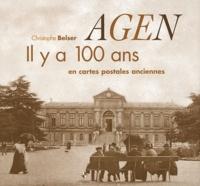 Christophe Belser - Agen - Il y a 100 ans en cartes postales anciennes.