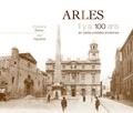 Christophe Belser - Arles - Il y a 100 ans en cartes postales anciennes.