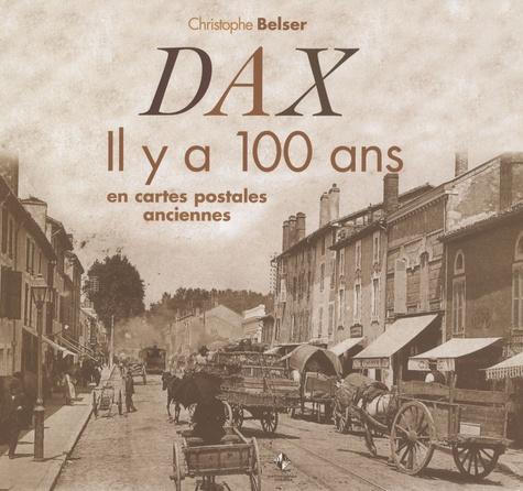 Christophe Belser - Dax - Il y a 100 ans en cartes postales anciennes.