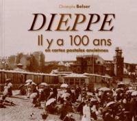 Christophe Belser - Dieppe - Il y a 100 ans en cartes postales anciennes.