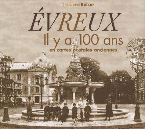 Christophe Belser - Evreux - Il y a 100 ans en cartes postales anciennes.