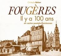 Christophe Belser - Fougères - Il y a 100 ans en cartes postales anciennes.