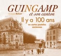 Christophe Belser - Guingamp et son canton - Il y a 100 ans en cartes postales anciennes.