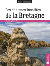 Christophe Belser - Les charmes insolites de la Bretagne.