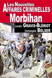 Christophe Belser et Lenaïc Gravis-Blériot - Les nouvelles affaires criminelles du Morbihan.
