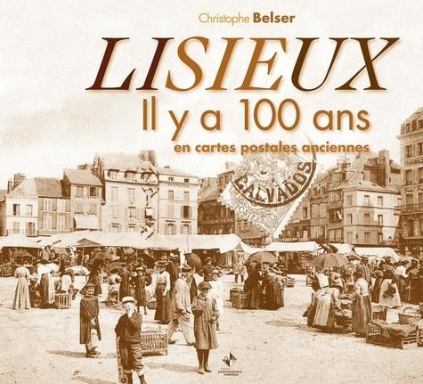 Christophe Belser - Lisieux - Il y a 100 ans en cartes postales anciennes.