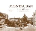 Christophe Belser - Montauban - Il y a 100 ans en cartes postales anciennes.