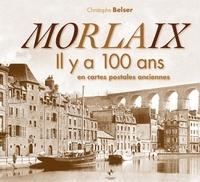 Christophe Belser - Morlaix - Il y a 100 ans en cartes postales anciennes.
