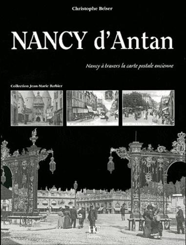 Christophe Belser - Nancy d'Antan - Nancy à travers la carte postale ancienne.