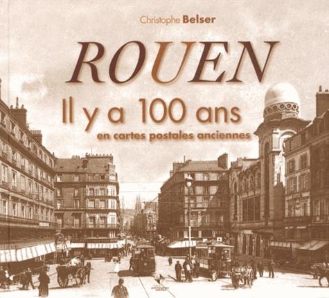Christophe Belser - Rouen - Il y a 100 ans en cartes postales anciennes.
