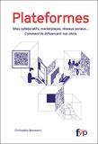Christophe Benavent - Plateformes - Sites collaboratifs, marketplaces, réseaux sociaux... Comment ils influencent nos choix.